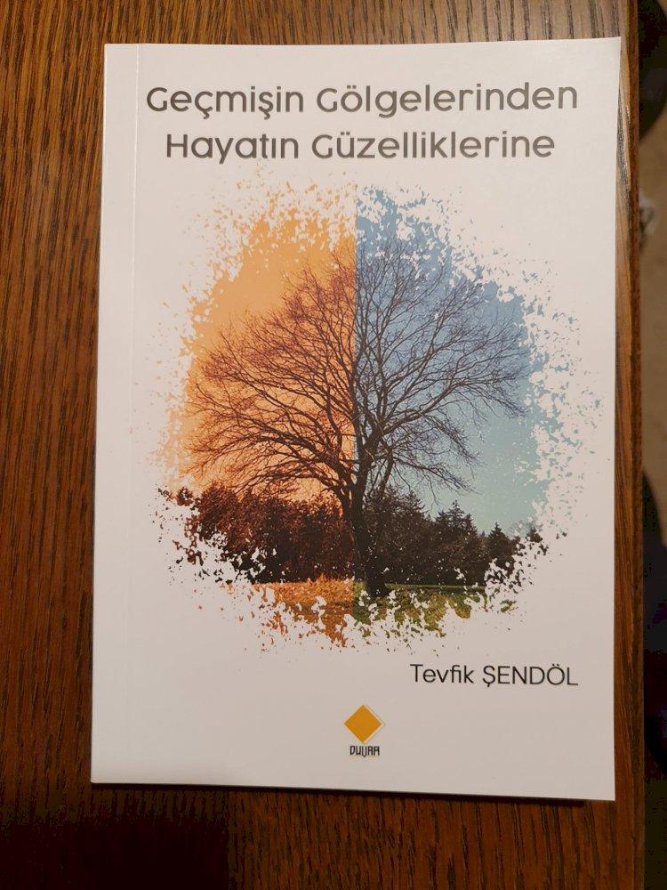 Gazeteci Yazar Tevfik Şendöl'ün ''Geçmişin Gölgelerinden Hayatın Güzelliklerine '' Kitabı Çıktı